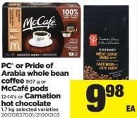 PC Or Pride Of Arabia Whole Bean Coffee - 907 g Or Mccafé PODS - 12-14's Or Carnation Hot Chocolate - 1.7 Kg