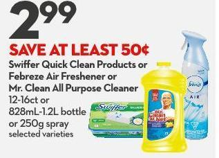 Swiffer Quick Clean Products or  Febreze Air Freshener or  Mr. Clean All Purpose Cleaner 12-16ct or 828ml-1.2l Bottle or 250g Spray