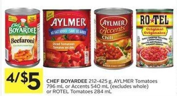 Chef Boyardee 212-425 g - Aylmer Tomatoes 796 mL or Accents 540 mL or Rotel Tomatoes 284 mL