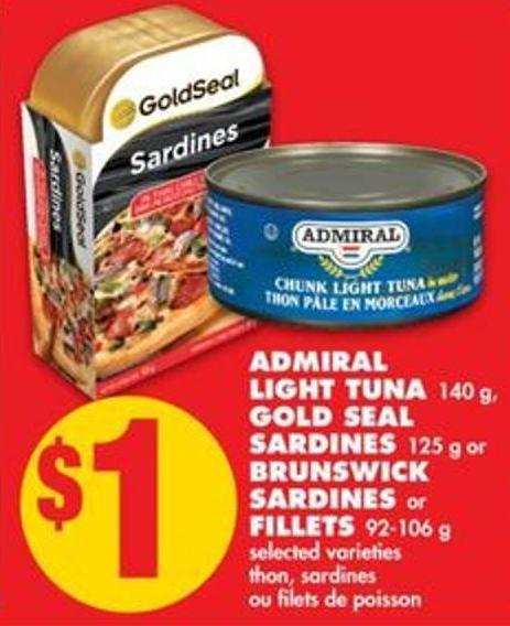 Admiral Light Tuna - 140 g Gold Seal Sardines - 125 g or Brunswick Sardines or Fillets - 92-106 g