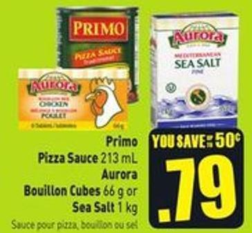 Primo Pizza Sauce 213 mL Aurora Bouillon Cubes 66 g or Sea Salt 1 Kg