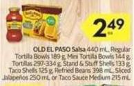 Old El Paso Salsa 440 mL - Regular Tortilla Bowls 189 g - Mini Tortilla Bowls 144 g - Tortillas 297-334 g - Stand & Stuff Shells 133 g - Taco Shells 125 g - Refried Beans 398 mL - Sliced Jalapeños 250 mL or Taco Sauce Medium 215 mL