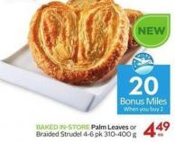 Palm Leaves or Braided Strudel 4-6 Pk 310-400 g Baked In-store - 20 Air Miles Bonus Miles