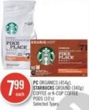PC Organics (454g) - Starbucks Ground (340g) Coffee or K-cup Coffee PODS (10's)
