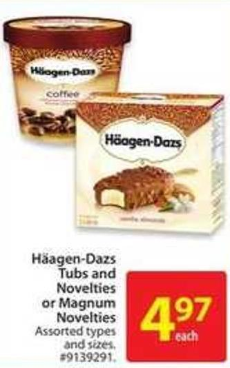 Häagen-dazs Tubs and Novelties or Magnum Novelties