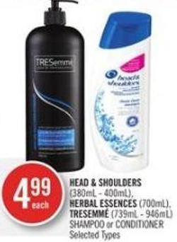 Head & Shoulders  (380ml - 400ml) - Herbal Essences (700ml) - Tresemmé (739ml - 946ml) Shampoo or Conditioner