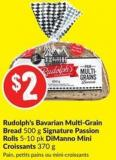 Rudolph's Bavarian Multi-grain Bread 500 g Signature Passion Rolls 5-10 Pk Dimanno Mini Croissants 370 g