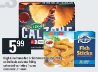 High Liner Breaded Or Battered Fish - 350-700 G Or Delissio Calzone - 560 G