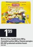 Mccain Fries - Hashbrowns 900 G - Cavendish Patties 600 G - Cheemo Perogies 815-907 G
