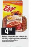 Mccain Deep' N Delicious Cakes Or Pies - 400-510 g or Kellogg's Eggo Waffles - 16's
