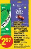 Dentyne or Trident Multipack 4's - Bottled GUM 40-60 g - Cadbury Chocolate Multipacks 4's - Pouches 133-200 g or Maynards Candy 315-355 g