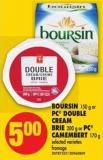 Boursin - 150 g or PC Double Cream Brie - 200 g or PC Camembert - 170 g