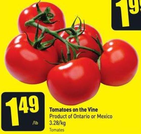 Tomatoes On The Vine Product of Ontario or Mexico 3.28/kg