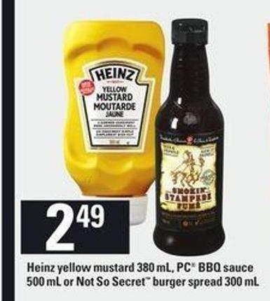 Heinz Yellow Mustard - 380 mL - PC Bbq Sauce - 500 mL or Not So Secret Burger Spread - 300 mL