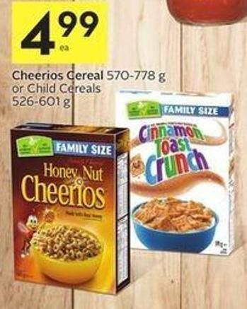Cheerios Cereal 570-778 g or Child Cereals 526-601 g