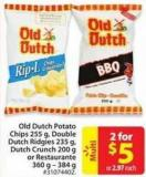 Old Dutch Potato Chips 255 g - Double Dutch Ridgies 235 g - Dutch Crunch 200 g or Restaurante 360 g - 384 g