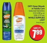 Off! Deep Woods or Family Care Selected Varieties 113-230 g or 100-175 mL While Supplies Last