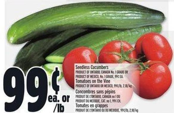 Seedless Cucumbers Product Of Ontario - Canada No. 1 Grade Or Product Of Mexico - No. 1 Grade - 1.29 Ea. Tomatoes On The Vine Product Of Ontario Or Mexico - 1.29/lb - 2.84/ Kg