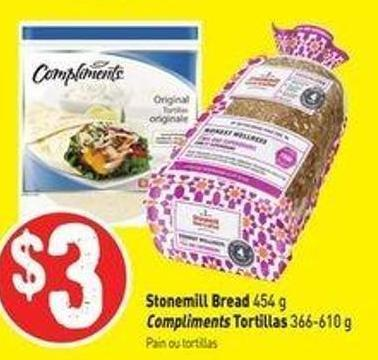 Stonemill Bread 454 g Compliments Tortillas 366-610 g