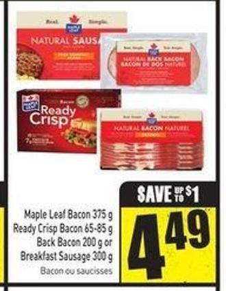 Maple Leaf Bacon 375 g Ready Crisp Bacon 65-85 g Back Bacon 200 g or Breakfast Sausage 300 g
