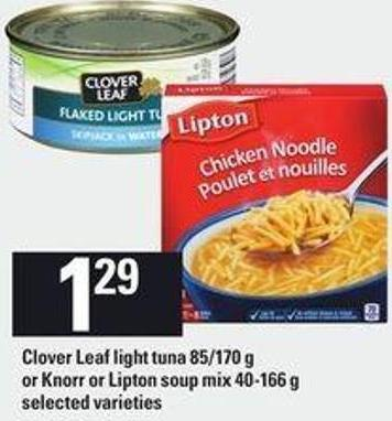 Clover Leaf Light Tuna - 85/170 G Or Knorr Or Lipton Soup Mix - 40-166 G