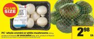PC Whole Cremini Or White Mushrooms - 454 g - Or Avocados - Pkg of 6