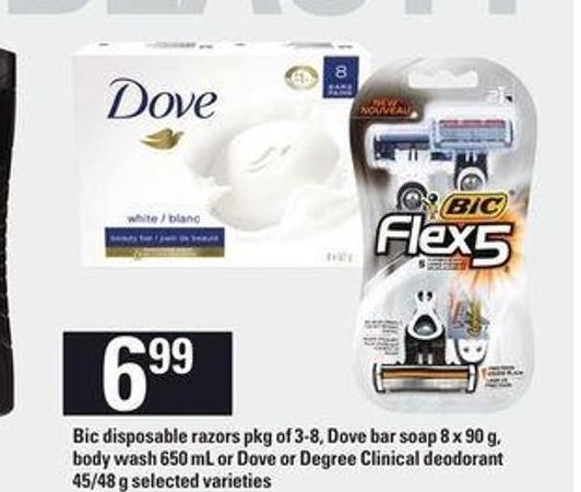 Bic Disposable Razors - Pkg of 3-8 - Dove Bar Soap - 8 X 90 g - Body Wash - 650 mL or Dove Or Degree Clinical Deodorant - 45/48 g