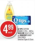 Q-tips Cotton Swabs (170's - 400's) - Vaseline Jelly (375g) or Johnson's Baby Toiletries