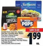 Cavendish Farms French Fries - Swanson - Smart Ones - Irresistibles Meals - Pillsbury Pizza Pops Or Cheemo Perogies