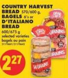 Country Harvest Bread - 570/600 g - Bagels - 6's or D'italiano Bread - 600/675 g