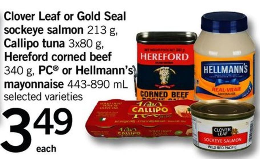 Clover Leaf Or Gold Seal Sockeye Salmon - 213 G - Callipo Tuna - 3x80 G - Hereford Corned Beef - 340 G - PC Or Hellmann's Mayonnaise - 443-890 Ml