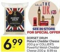 Dorset Drum Mature Cheddar Cheese 200 g or Collier's Powerful Welsh Cheddar Cheese 200 g $8.99 Ea