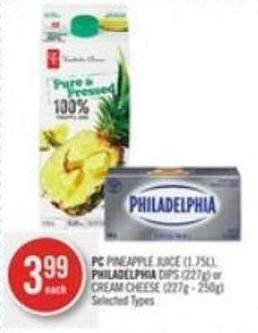 PC Pineapple Juice (1.75l) - Philadelphia Dips (227g) or Cream Cheese (227g - 250g)