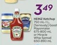 Heinz Ketchup 750 Ml-1 L.[seriously] Good Mayonnaise 675-800 mL or Miraclewhip Spread 650-890 mL