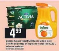 Danone Activia Yogurt - 12x100 G Or Simply Juice - Gold Peak Iced Tea Or Tropicana Orange Juice - 2.63 L