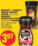 Nescafé or Taster's Choice Instant Coffee - 100/170 g or Nesquik Chocolate Syrup - 510/700 mL or Powder - 540 g