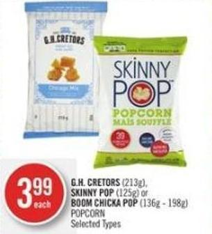 Gh. Cretors (213g) - Skinny Pop (125g) or Boom Chicka Pop (136g - 198g) Popcorn