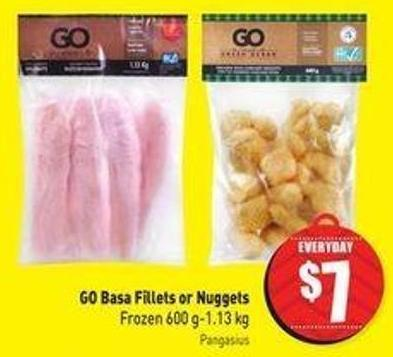 Go Basa Fillets or Nuggets Frozen 600 G-1.13 Kg