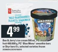 Ben & Jerry's Ice Cream 500 Ml - PC Frozen Fruit 400/600 G - PC Blue Menu Smoothie Bars Or Skyr Bars 6's