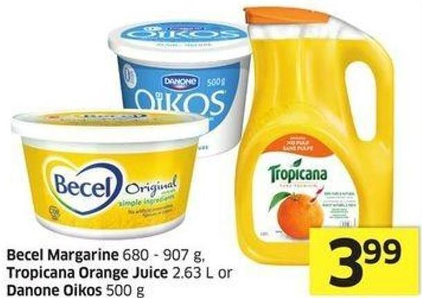 Becel Margarine 680 - 907 g - Tropicana Orange Juice 2.63 L or Danone Oikos 500 g