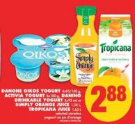Danone Oikos Yogurt 4x95/100 g - Activia Yogurt 8x100 g - Danino Drinkable Yogurt 8x93 mL or Simply Orange Juice 1.54 L - Tropicana Juice 1.65 L
