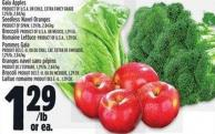 Gala Apples Product Of U.S.A. Or Chile Extra Fancy Grade 1.29/lb - 2.84/kg Seedless Navel Oranges Product Of Spain - 1.29/lb - 2.84/kg Broccoli Product Of U.S.A. Or Mexico - 1.29 Ea. Romaine Lettuce Product Of U.S.A. - 1.29 Ea