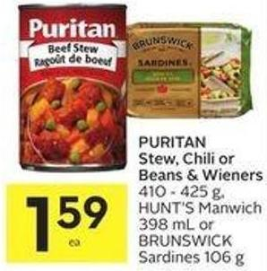 Puritan Stew - Chili or Beans & Wieners 410 - 425 g - Hunt's Manwich 398 mL or Brunswick Sardines 106 g