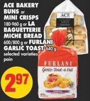 Ace Bakery Buns or Mini Crisps - 180-960 g or La Baguetterie Miche Bread - 600/800 g or Furlani Garlic Toast - 640 g