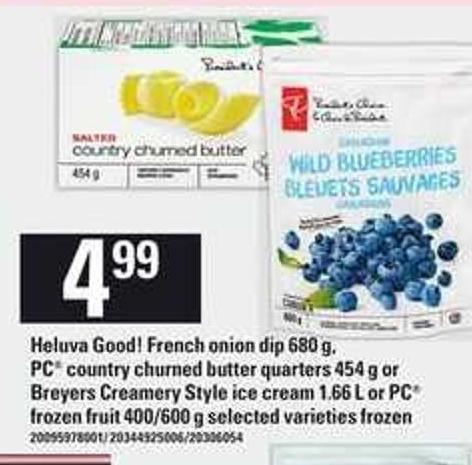 Heluva Good! French Onion Dip - 680 G - PC Country Churned Butter Quarters 454 G Or Breyers Creamery Style Ice Cream - 1.66 L Or PC Frozen Fruit - 400/600 G