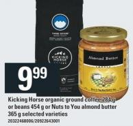Kicking Horse Organic Ground Coffee 284 g Or Beans 454 g Or Nuts To You Almond Butter 365 g