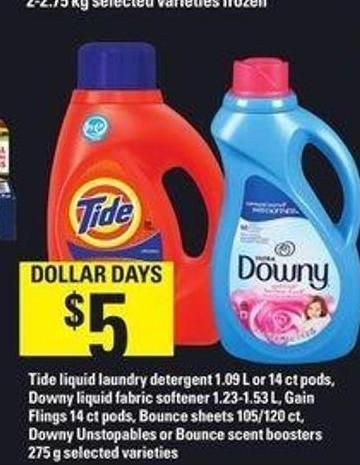 Tide Liquid Laundry Detergent 1.09 L Or 14 Ct PODS - Downy Liquid Fabric Softener 1.23-1.53 L - Gain Flings 14 Ct PODS - Bounce Sheets 105/120 Ct - Downy Unstopables Or Bounce Scent Boosters 275 G