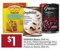 Graves Beans 398 mL - Old El Paso Seasonings 24 g or Compliments Mushrooms Pieces & Stems 284 mL