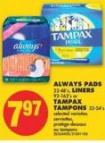Always Pads - 22-48's - Liners - 92-162's or Tampax Tampons - 32-54's