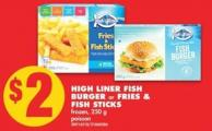 High Liner Fish Burger or Fries & Fish Sticks - 250 g